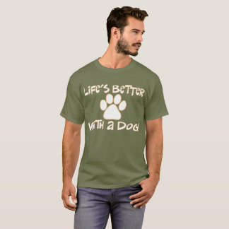 "All Day Long: ""Life's Better With a Dog!"" T-shirt"