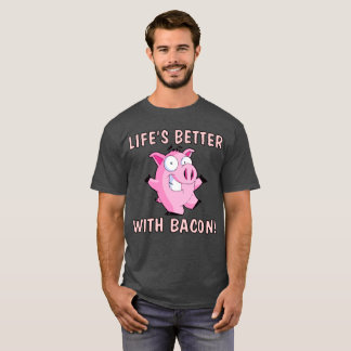 "All Day Long: ""Life's Better With Bacon!"" T-Shirt"