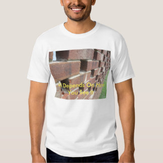 """""""All Depends On How You See It"""" Brick Wall T-shirt"""