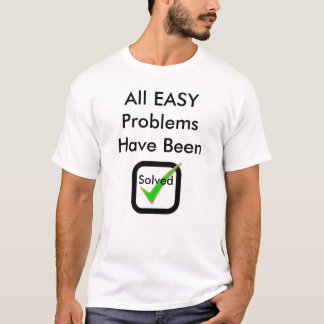 All EASY Problems T-Shirt