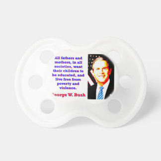 All Fathers And Mothers - G W Bush Pacifier