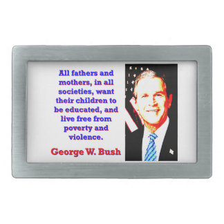 All Fathers And Mothers - G W Bush Rectangular Belt Buckle