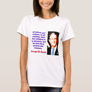 All Fathers And Mothers - G W Bush T-Shirt
