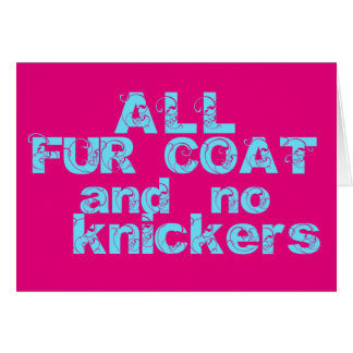All Fur Coat and no Knickers card