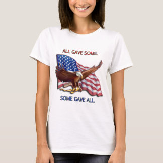 ALL GAVE SOME. SOME GAVE ALL. T-Shirt