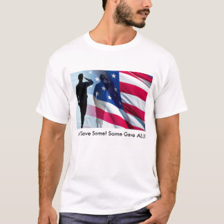 All Gave Some! Some Gave ... T-Shirt