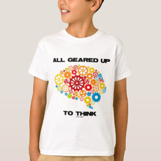 All Geared Up To Think (Gears Brain) T-Shirt