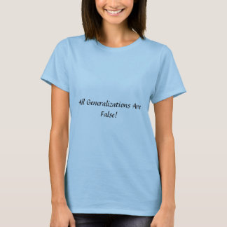 """""""All generalizations are False"""" Funny T T-Shirt"""