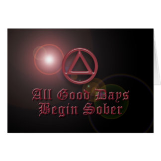 ALL GOOD DAYS BEGIN SOBER Sobriety Recovery AA Greeting Cards