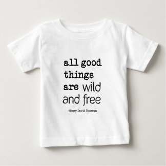 All Good Things Are Wild and Free Baby T-Shirt