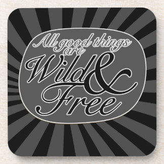 All good things are wild and free coaster