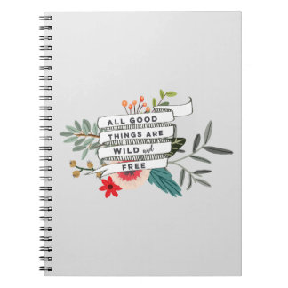 all good things are wild and free floral notebook