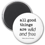 All Good Things Are Wild and Free 2 Inch Round Magnet