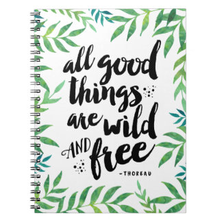 All Good Things Are Wild and Free Quote Spiral Notebook