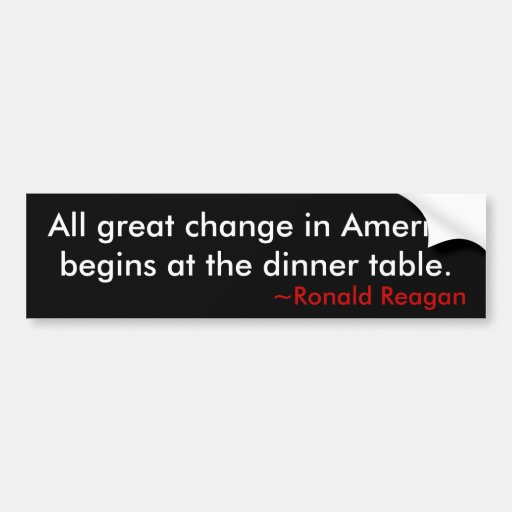 All great change in Americabegins at the dinner... Bumper Sticker