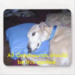 All Greyhounds should be this spoi... - Customized Mouse Pad