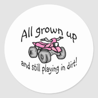 All Grown Up And Still Playing In Dirt Girls Quad Classic Round Sticker