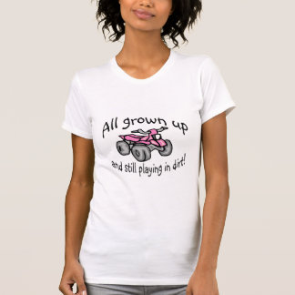 All Grown Up And Still Playing In Dirt Girls Quad T Shirt