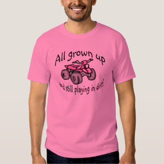 All Grown Up And Still Playing In Dirt Girls Quad Tee Shirt