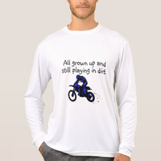 All Grown Up And Still Playing In Dirt Motorcycle Shirt