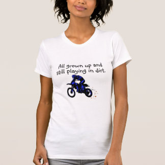 All Grown Up And Still Playing In Dirt Motorcycle Tshirt