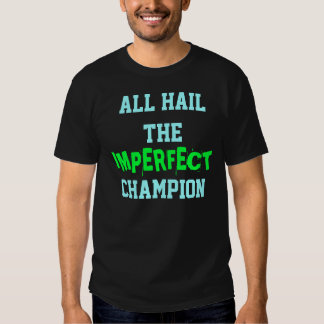 ALL HAIL THE IMPERFECT CHAMPION T-Shirt