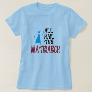 All Hail the Matriarch for mothers T-Shirt