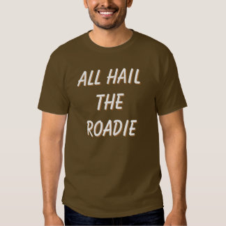 All Hail The Roadie! front and back Customize me! T-shirt