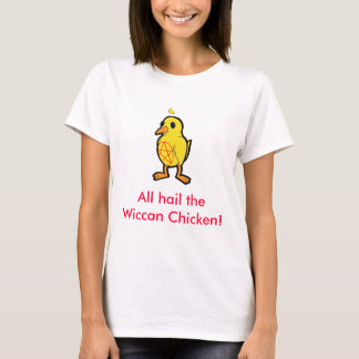 All Hail the Wiccan Chicken! T-Shirt