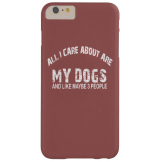 All I care about ARE my DOGS !! Barely There iPhone 6 Plus Case