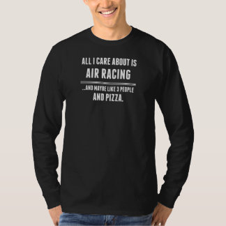 All I Care About Is Air Racing Sports Tee Shirt