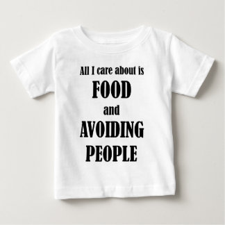 All I Care About Is Food And Avoiding People Baby T-Shirt