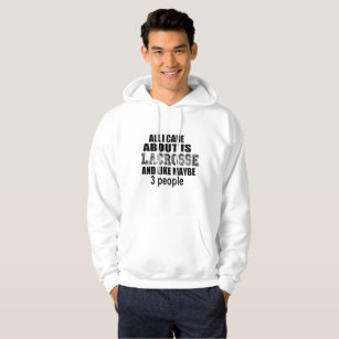 ALL I CARE ABOUT IS LACROSSE AND MAYBE 3 PEOPLE HOODIE