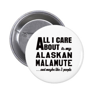 All i care about is my Alaskan Malamute. 2 Inch Round Button