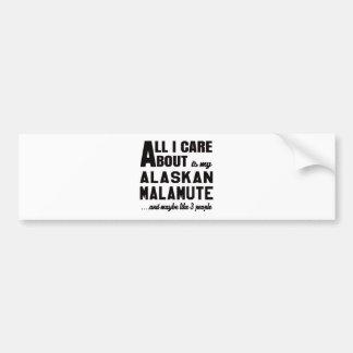All i care about is my Alaskan Malamute. Car Bumper Sticker
