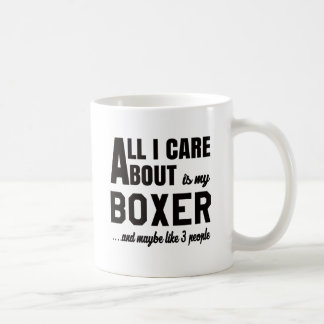 All i care about is my Boxer. Coffee Mug