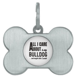 All i care about is my Bulldog. Pet ID Tags
