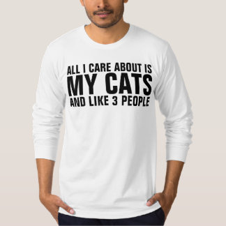 All I care about is my cat and 3 people funny cat T-Shirt