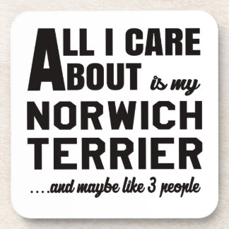 All i care about is my Norwich Terrier. Drink Coaster