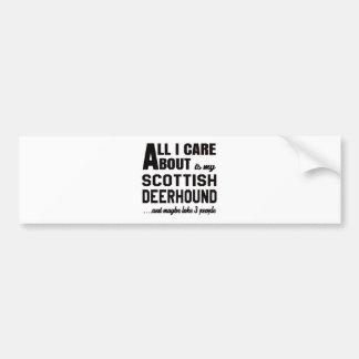 All i care about is my Scottish Deerhound. Car Bumper Sticker