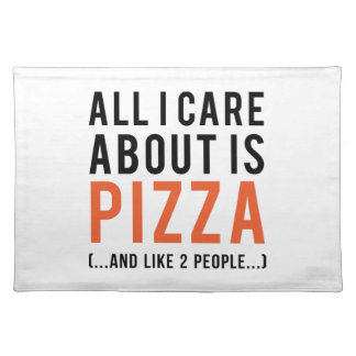 All i care about is pizza (and like 2 people) cloth placemat