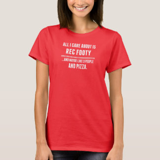 All I Care About Is Rec Footy Sports T-Shirt