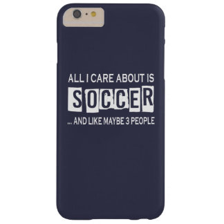 All I Care About Is Soccer Barely There iPhone 6 Plus Case