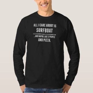 All I Care About Is Surfboat Sports Shirt