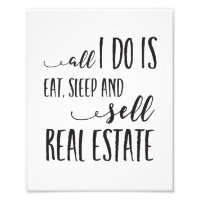 All I Do Is Eat, Sleep and Sell Real Estate Print