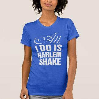 all i do is harlem shake T-Shirt