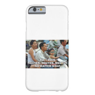 All I Do Is Nguyen (Win) 006 Barely There iPhone 6 Case