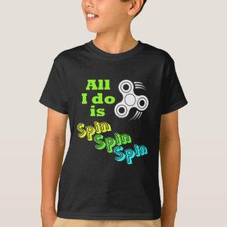 All I do is Spin Fidget Spinner T-Shirt