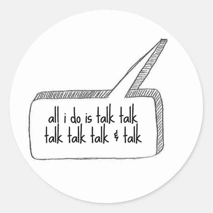 All I do is talk talk talk Classic Round Sticker