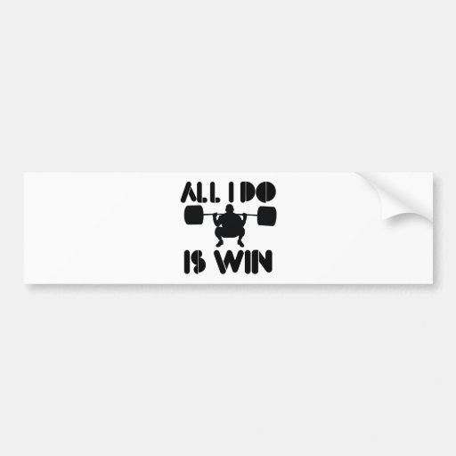 All I Do Is Win At Powerlifter Car Bumper Sticker